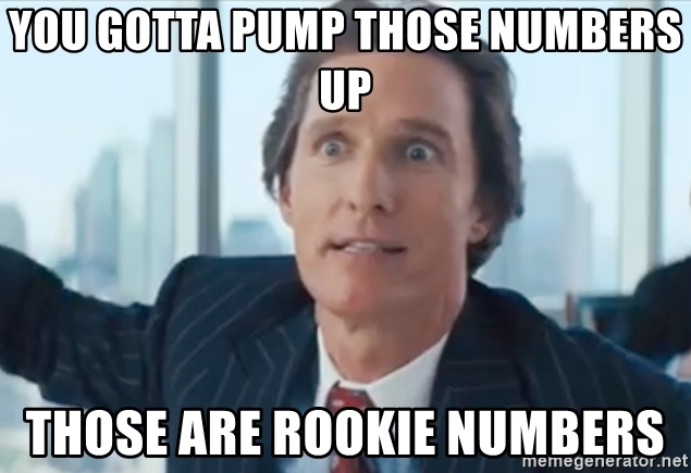 you-gotta-pump-those-numbers-up-those-are-rookie-numbers